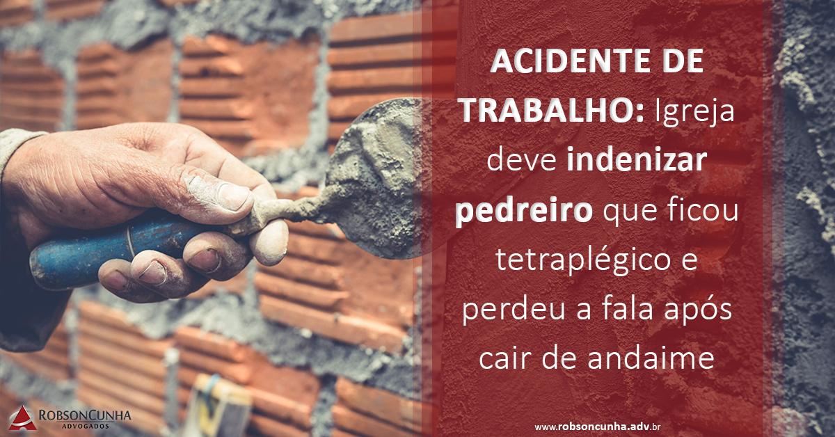 ACIDENTE DE TRABALHO: Igreja deve indenizar pedreiro que ficou tetraplégico e perdeu a fala após cair de andaime
