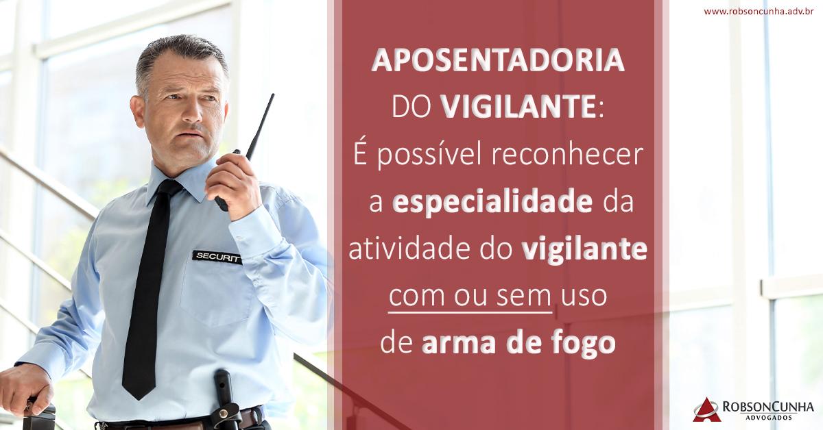 APOSENTADORIA DO VIGILANTE: É possível reconhecer a especialidade da atividade do vigilante com ou sem uso de arma de fogo