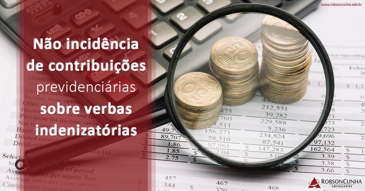 DIREITO TRIBUTÁRIO: Não incidência de contribuições previdenciárias sobre verbas indenizatórias