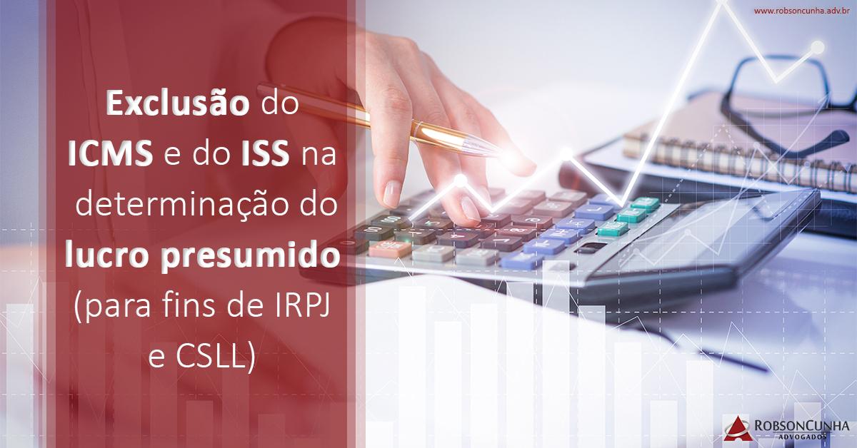 DIREITO TRIBUTÁRIO: Exclusão do ICMS e do ISS na determinação do lucro presumido (para fins de IRPJ e CSLL)