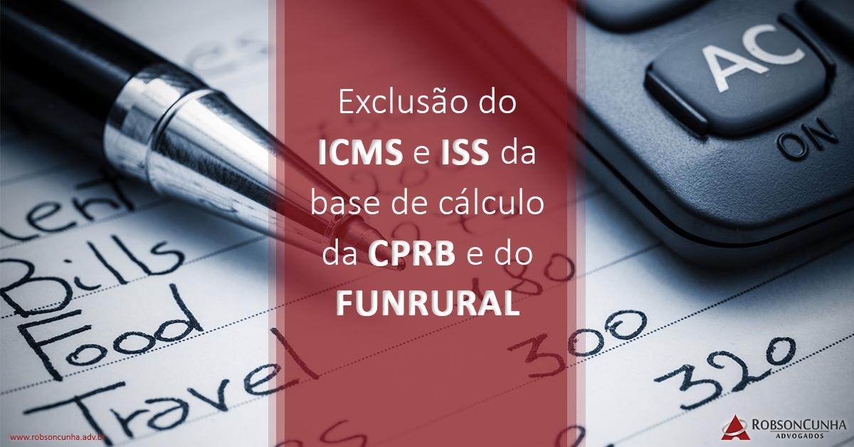 DIREITO TRIBUTÁRIO: Exclusão do ICMS e ISS da base de cálculo da CPRB e do FUNRURAL