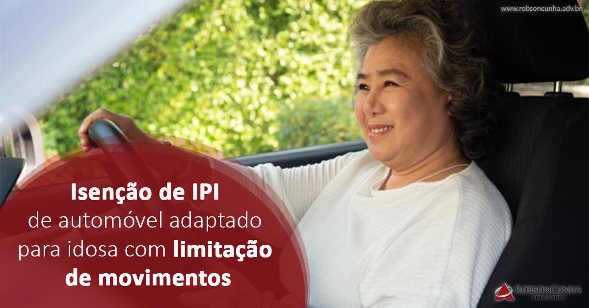 DIREITO TRIBUTÁRIO: União deve conceder isenção de IPI de automóvel adaptado para idosa com limitação de movimentos