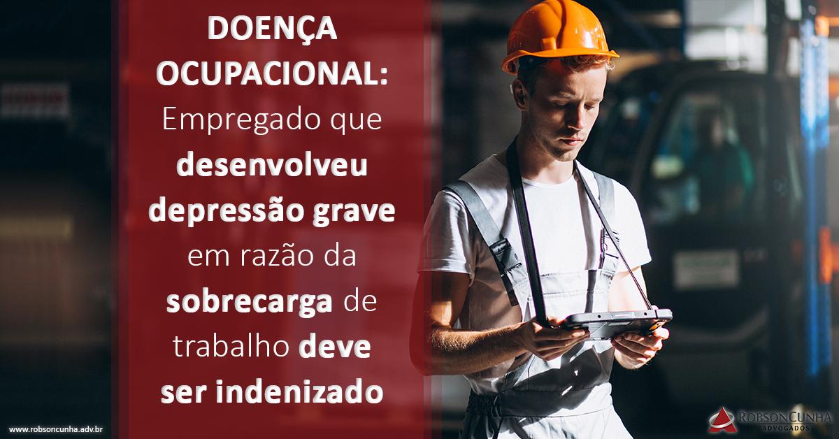 DOENÇA OCUPACIONAL: Empregado que desenvolveu depressão grave em razão da sobrecarga de trabalho deve ser indenizado