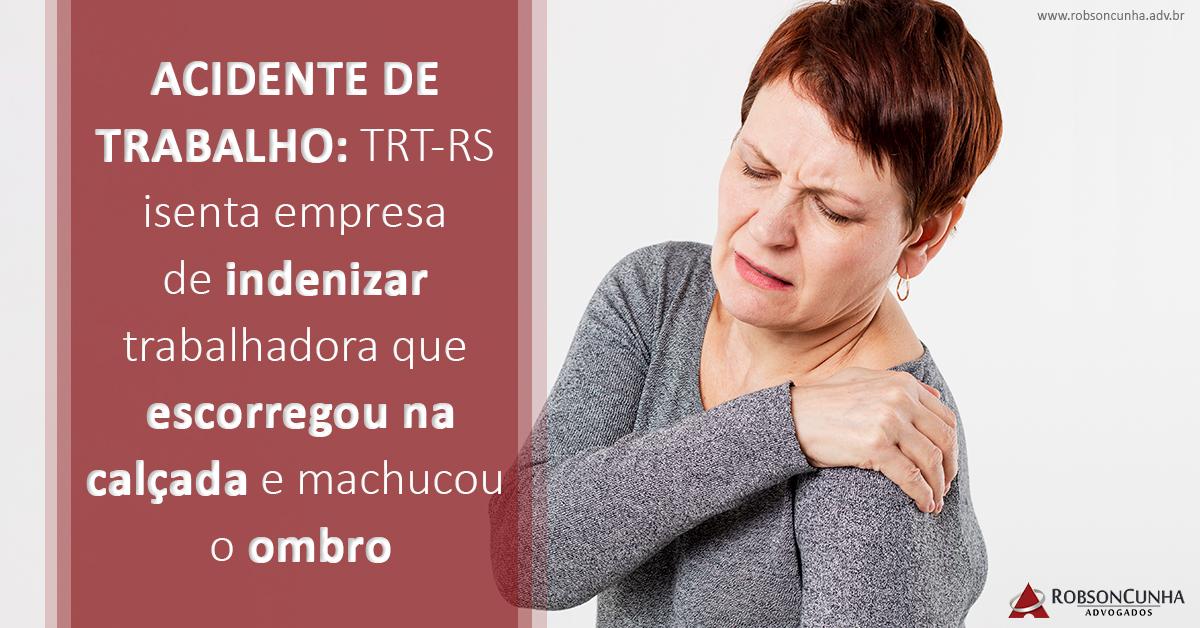 ACIDENTE DE TRABALHO: TRT-RS isenta empresa de indenizar trabalhadora que escorregou na calçada e machucou o ombro