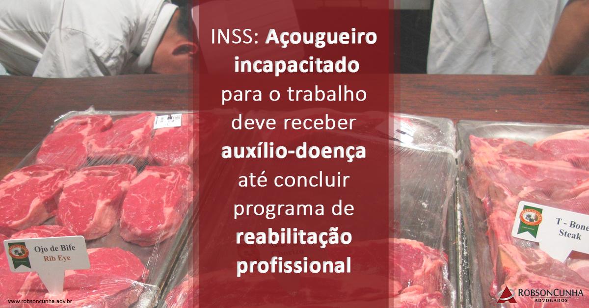 INSS: Açougueiro incapacitado para o trabalho deve receber auxílio-doença até concluir programa de reabilitação profissional