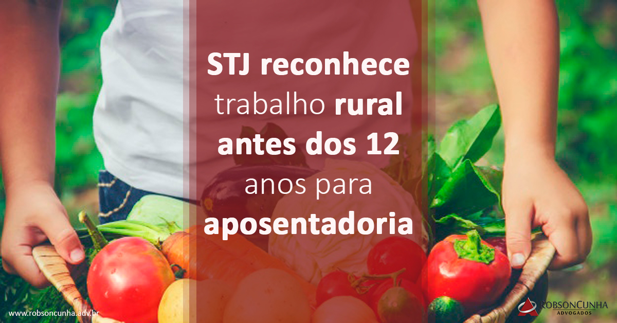 STJ reconhece trabalho rural antes dos 12 anos para aposentadoria