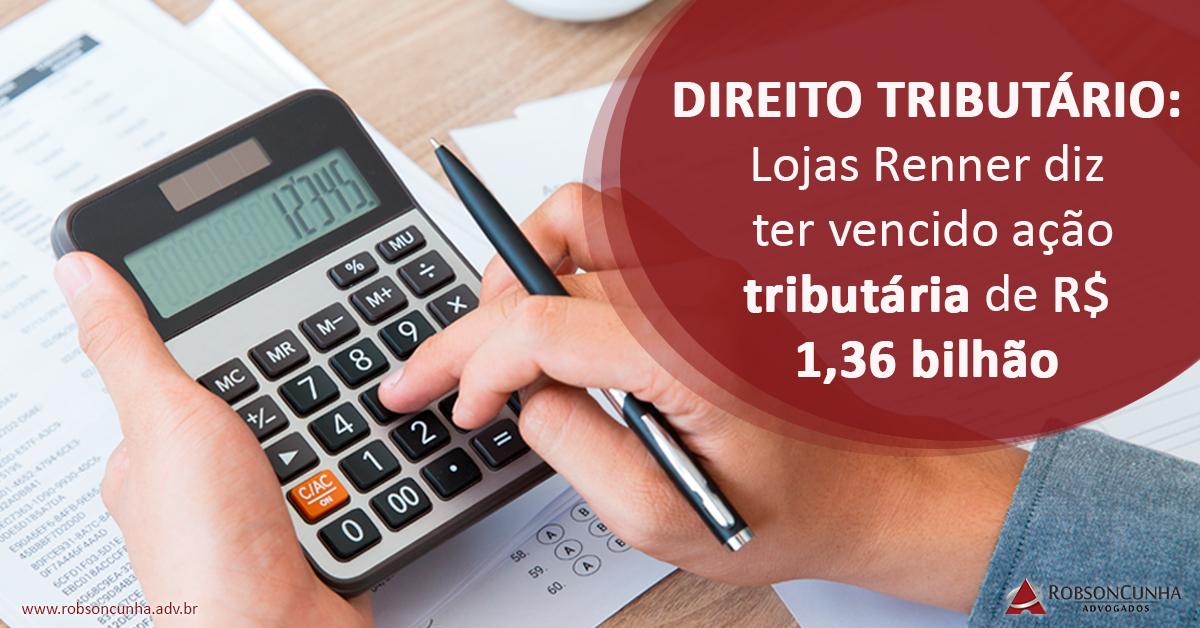 DIREITO TRIBUTÁRIO: Lojas Renner diz ter vencido ação tributária de R$ 1,36 bilhão
