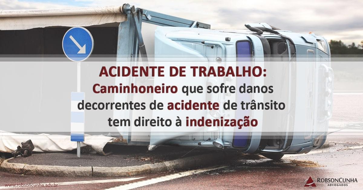DIREITO DO TRABALHO: Caminhoneiro que sofre danos decorrentes de acidente de trânsito tem direito à indenização