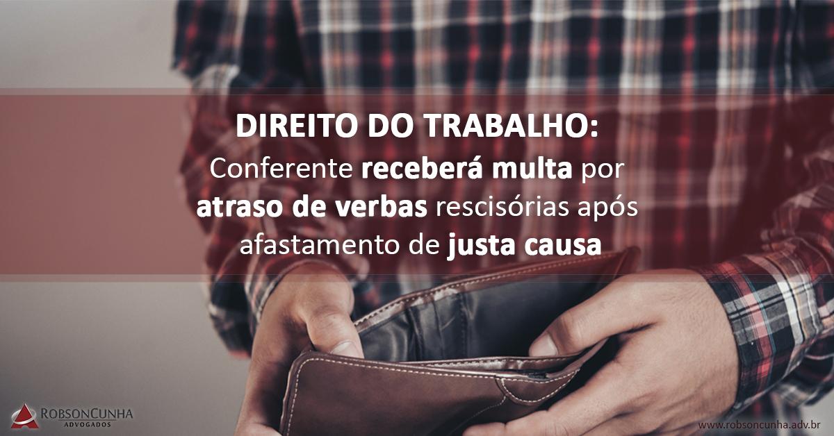 DIREITO DO TRABALHO: Conferente receberá multa por atraso de verbas rescisórias após afastamento de justa causa