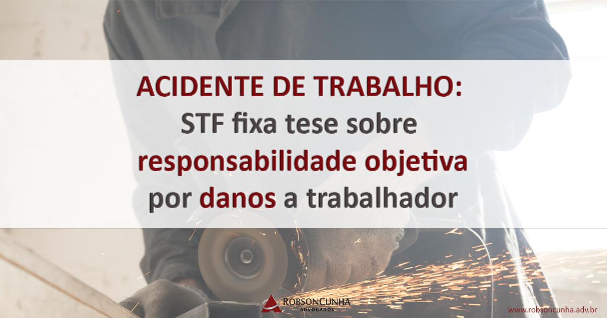 ACIDENTE DE TRABALHO: STF fixa tese sobre responsabilidade objetiva por danos a trabalhador