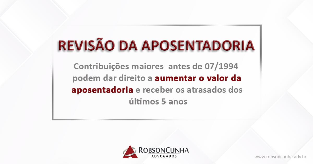 REVISÃO DA APOSENTADORIA INSS: Quem teve contribuições maiores antes de julho de 1994 pode ter direito a aumentar o valor da aposentadoria e receber os atrasados dos últimos 5 anos