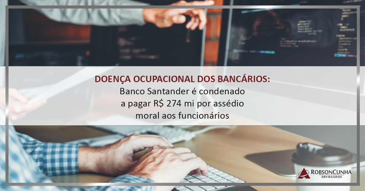 DOENÇA OCUPACIONAL DOS BANCÁRIOS: Banco Santander é condenado a pagar R$ 274 mi por assédio moral aos funcionários