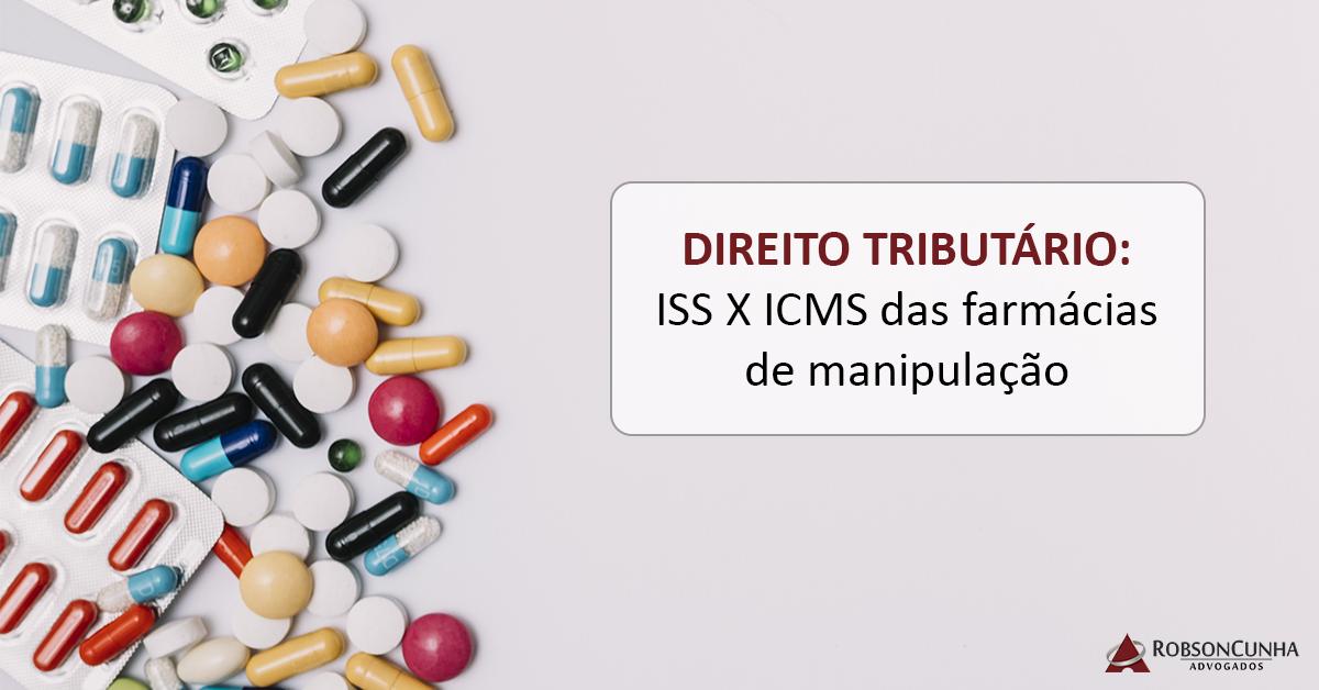 DIREITO TRIBUTÁRIO: ISS X ICMS das farmácias de manipulação