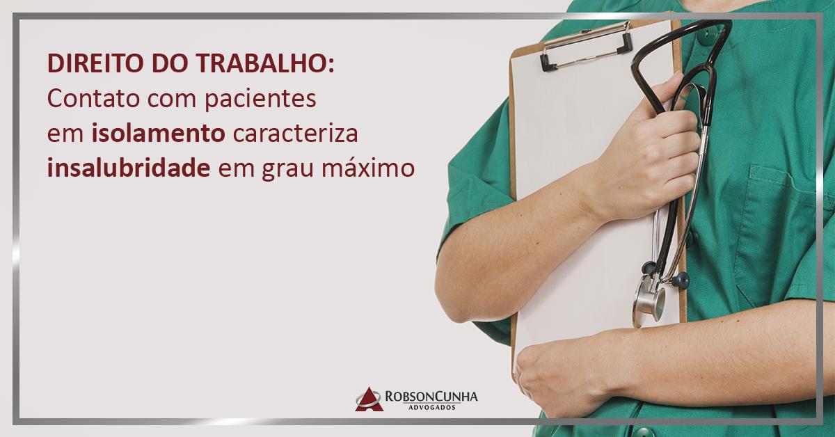 DIREITO DO TRABALHO: Contato com pacientes em isolamento caracteriza insalubridade em grau máximo