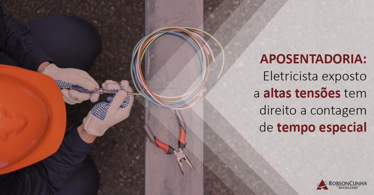 APOSENTADORIA: Eletricista exposto a altas tensões tem direito a contagem de tempo especial