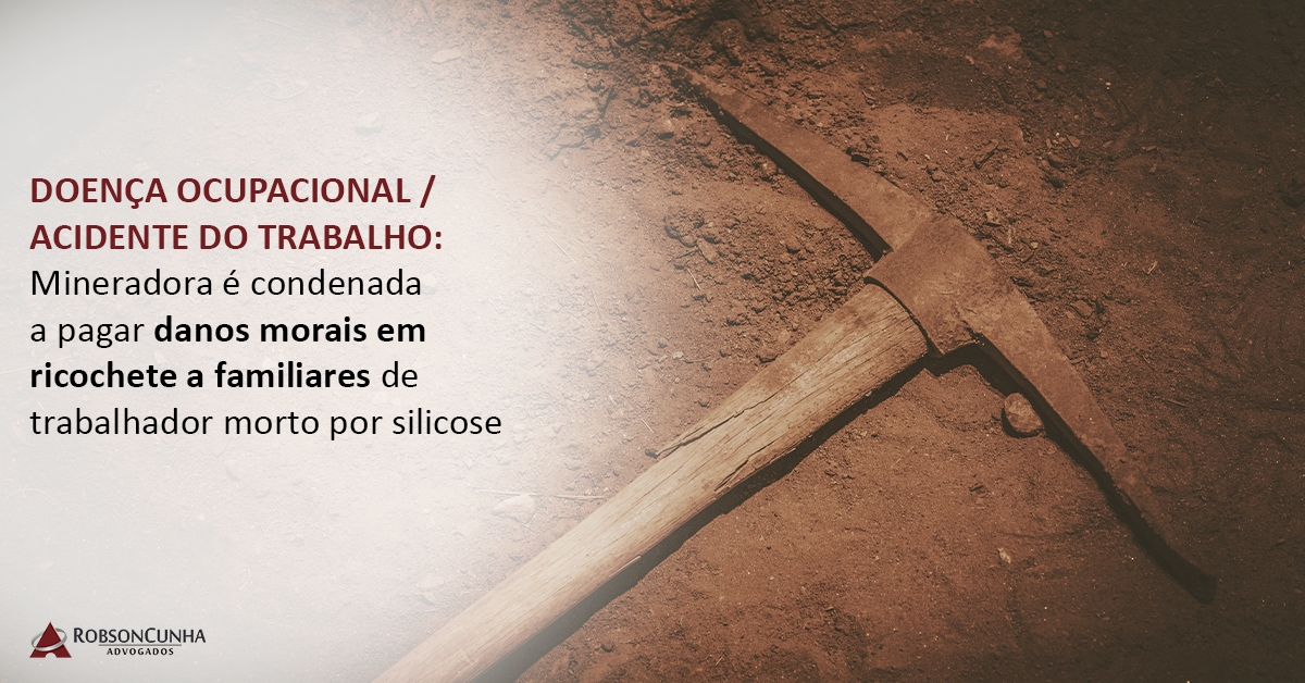 DOENÇA OCUPACIONAL / ACIDENTE DO TRABALHO:  Mineradora é condenada a pagar danos morais em ricochete a familiares de trabalhador morto por silicose