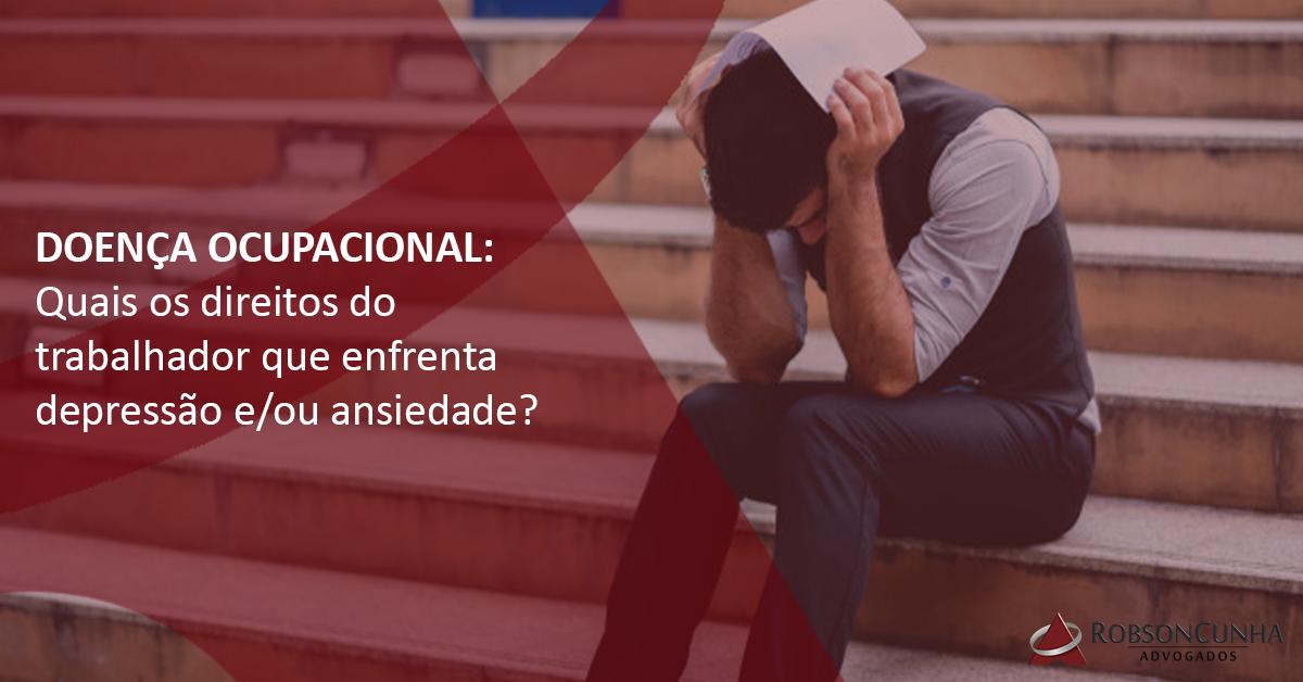 DOENÇA OCUPACIONAL: Quais os direitos do trabalhador que enfrenta depressão e/ou ansiedade?