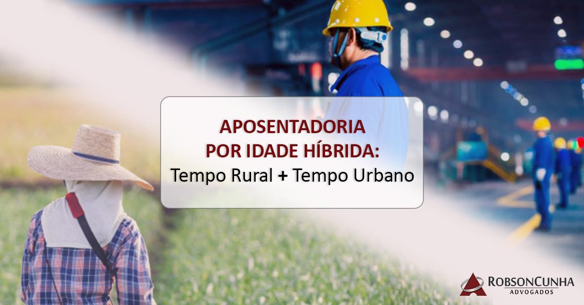 APOSENTADORIA POR IDADE COM TEMPO RURAL E URBANO: Trabalho rural remoto exercido antes de 1991 pode ser computado para aposentadoria híbrida por idade