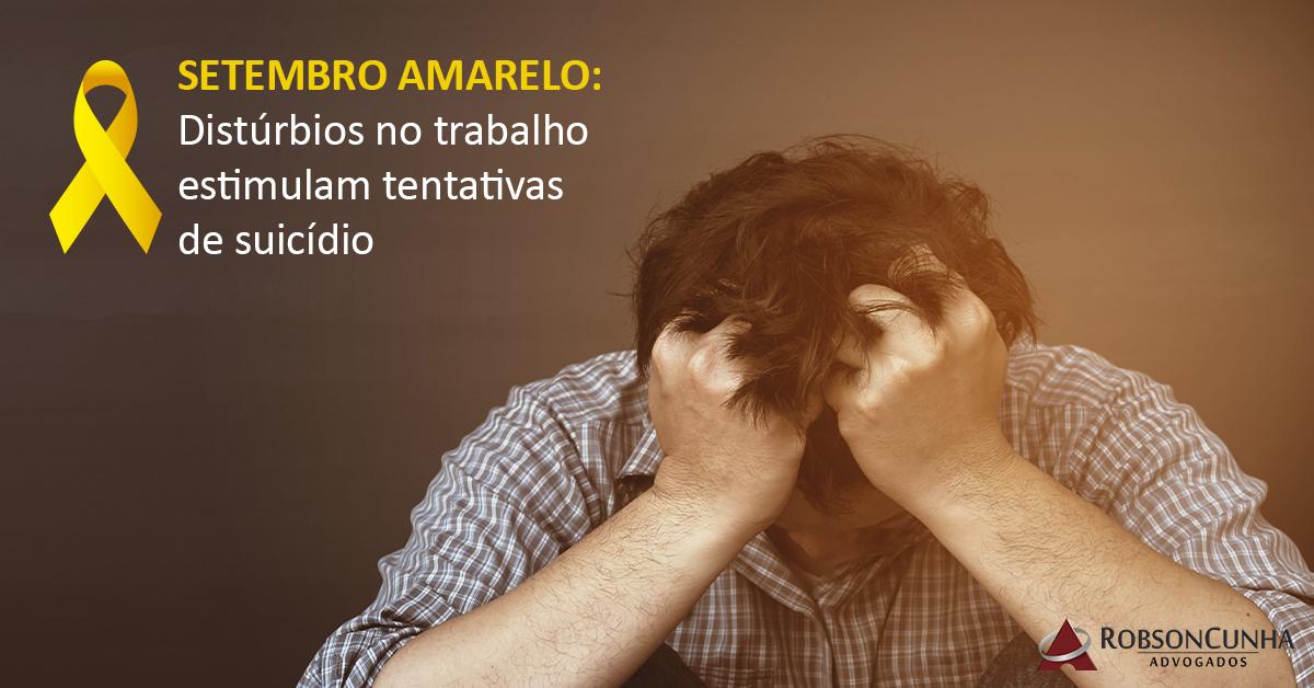 SETEMBRO AMARELO: Distúrbios no trabalho estimulam tentativas de suicídio