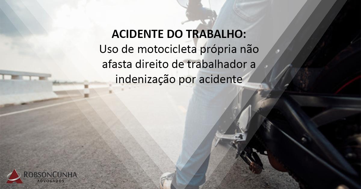 ACIDENTE DO TRABALHO: Uso de motocicleta própria não afasta direito de trabalhador a indenização por acidente