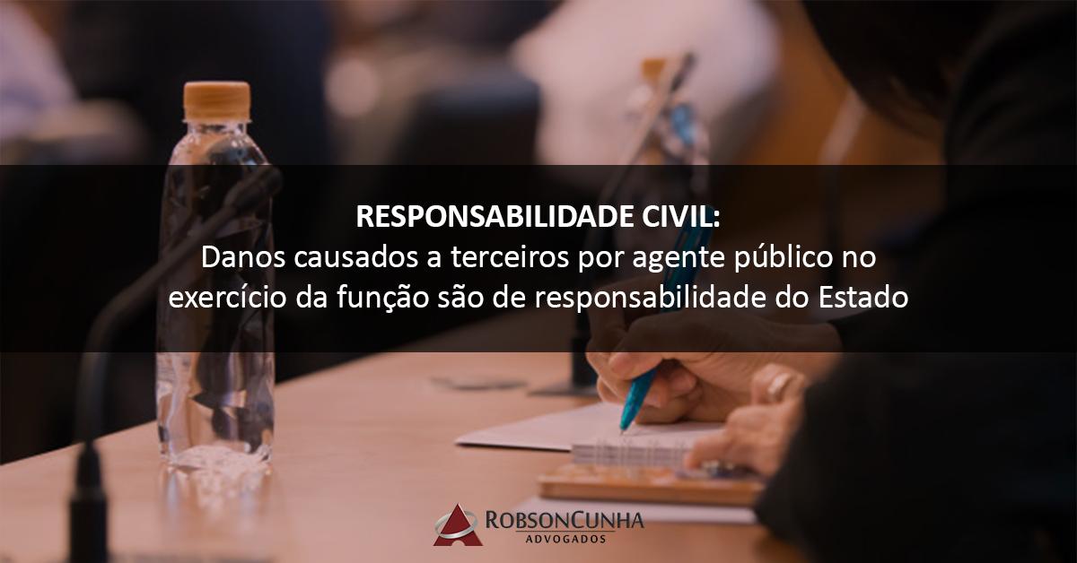 RESPONSABILIDADE CIVIL: Danos causados a terceiros por agente público no exercício da função são de responsabilidade do Estado