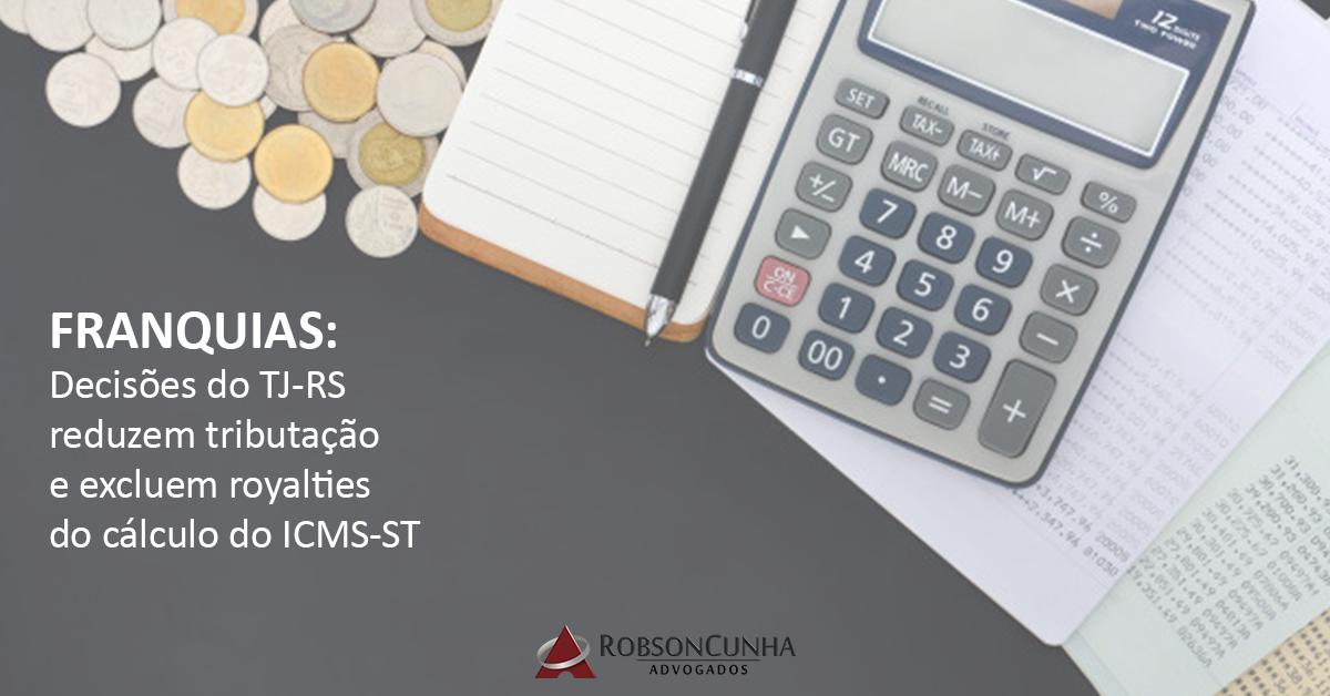 FRANQUIAS: Decisões do TJ-RS reduzem tributação e excluem royalties do cálculo do ICMS-ST