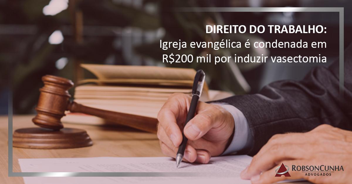 DIREITO DO TRABALHO: Igreja evangélica é condenada em R$200 mil por induzir vasectomia