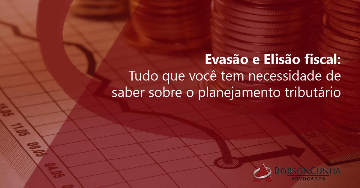 Evasão e Elisão fiscal: Tudo que você tem necessidade saber sobre o planejamento tributário